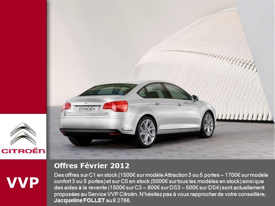 VVP Offres Février 2012 Des offres sur C1 en stock (1500 sur modèle Attraction 3 ou 5 portes – 1700 sur modèle confort 3 ou 5 portes) et sur C5 en sto