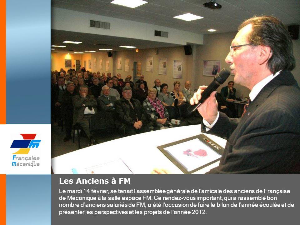 Les Anciens à FM Le mardi 14 février, se tenait lassemblée générale de lamicale des anciens de Française de Mécanique à la salle espace FM. Ce rendez-