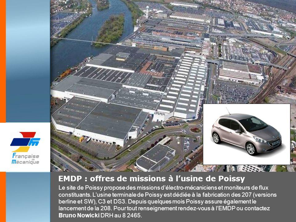 EMDP : offres de missions à lusine de Poissy Le site de Poissy propose des missions délectro-mécaniciens et moniteurs de flux constituants. Lusine ter