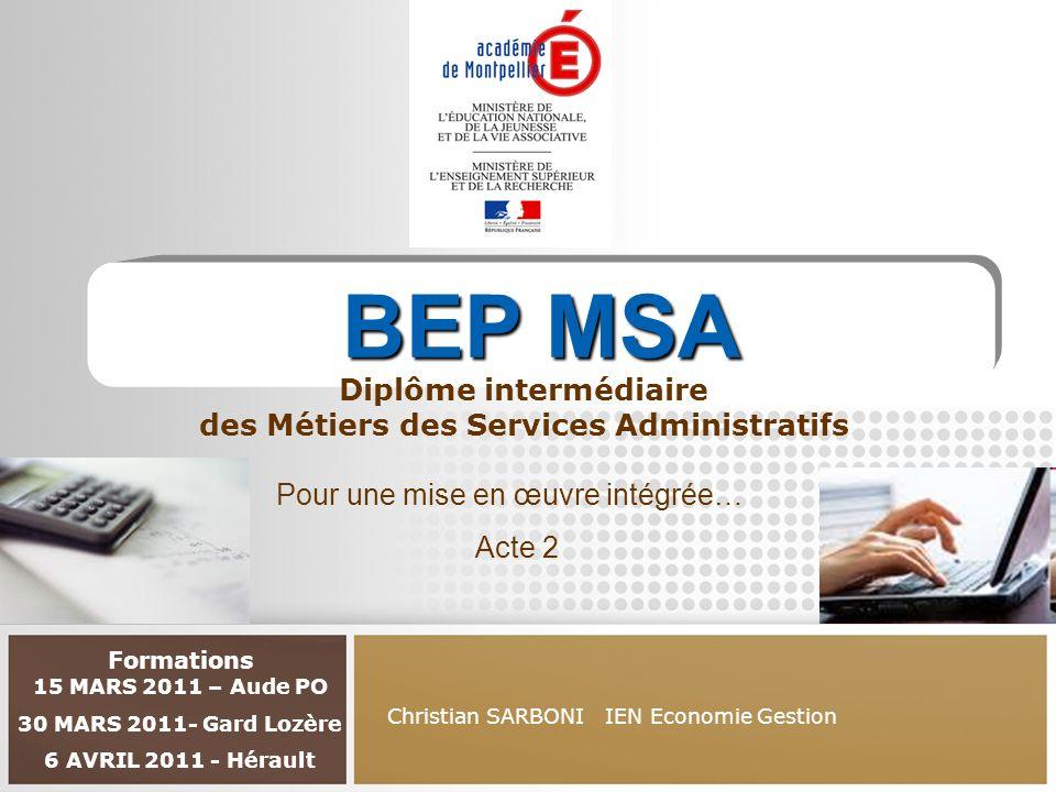 Christian SARBONI IEN Economie Gestion Formations 15 MARS 2011 – Aude PO 30 MARS 2011- Gard Lozère 6 AVRIL 2011 - Hérault BEP MSA Diplôme intermédiair