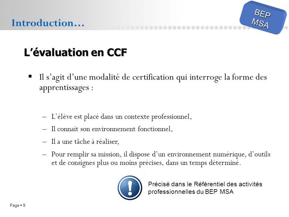 Page 8 BEPMSA Il sagit dune modalité de certification qui interroge la forme des apprentissages : –Lélève est placé dans un contexte professionnel, –I