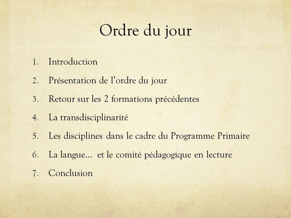 Ordre du jour 1. Introduction 2. Présentation de lordre du jour 3. Retour sur les 2 formations précédentes 4. La transdisciplinarité 5. Les discipline