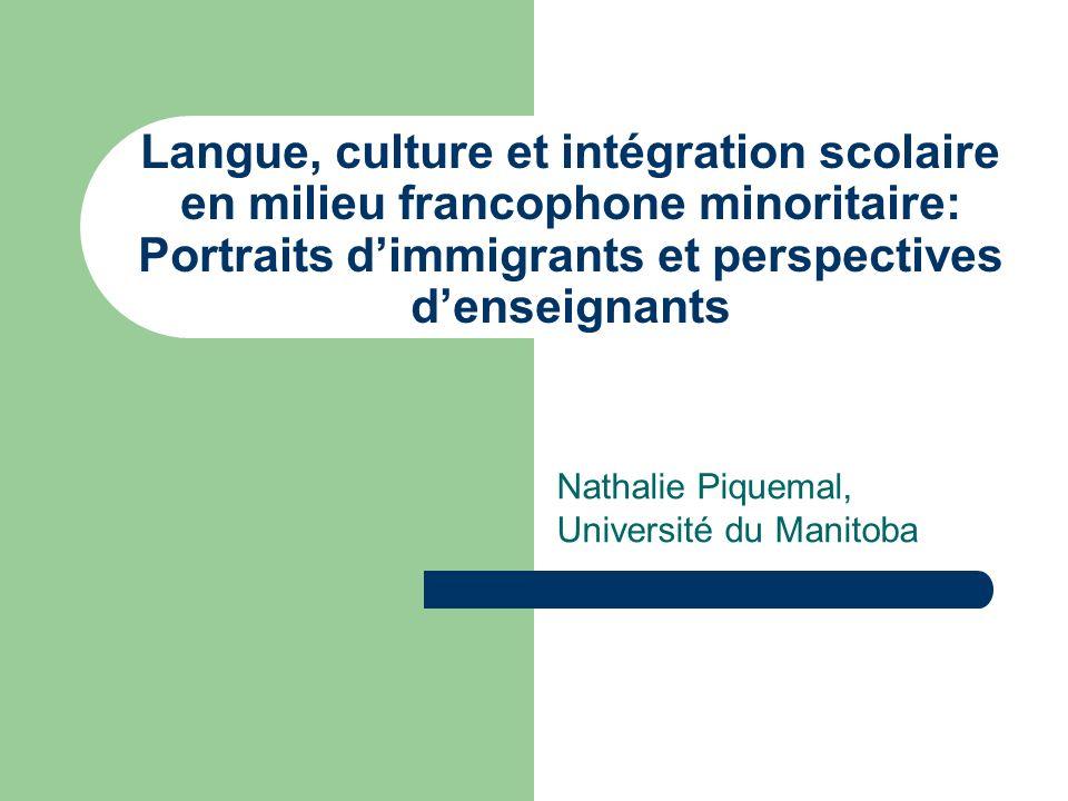 Langue, culture et intégration scolaire en milieu francophone minoritaire: Portraits dimmigrants et perspectives denseignants Nathalie Piquemal, Unive