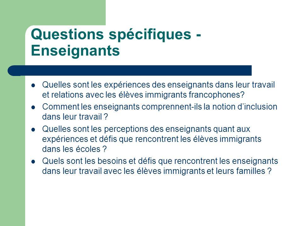Questions spécifiques - Enseignants Quelles sont les expériences des enseignants dans leur travail et relations avec les élèves immigrants francophone