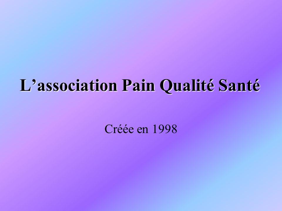 Lassociation Pain Qualité Santé Créée en 1998