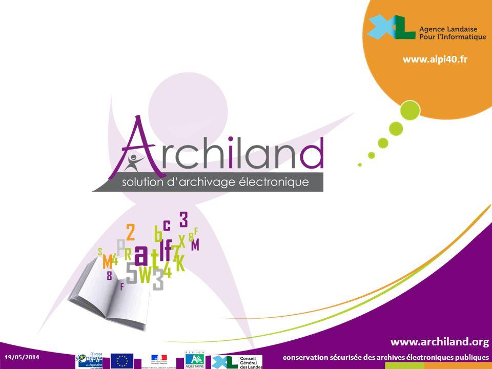 conservation sécurisée des archives électroniques publiques 19/05/2014 www.archiland.org www.alpi40.fr