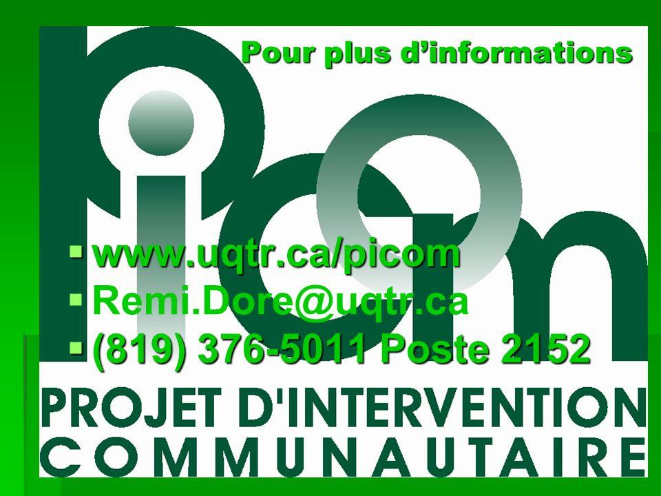 Pour plus dinformations www.uqtr.ca/picom www.uqtr.ca/picom Remi.Dore@uqtr.ca (819) 376-5011 Poste 2152 (819) 376-5011 Poste 2152