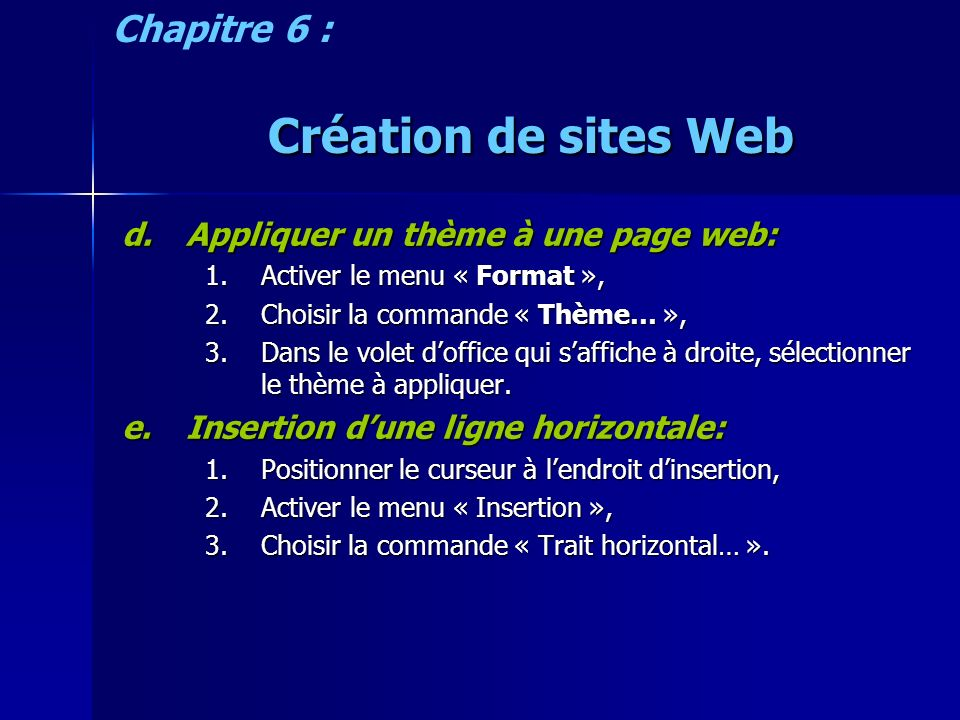 Création de sites Web f.Insertion dun fichier: 1.Positionner le curseur à lendroit dinsertion, 2.Activer le menu « Insertion », 3.Choisir la commande « Fichier… », 4.Dans la boite du dialogue qui saffiche, chercher puis sélectionner le fichier à insérer, 5.Valider.