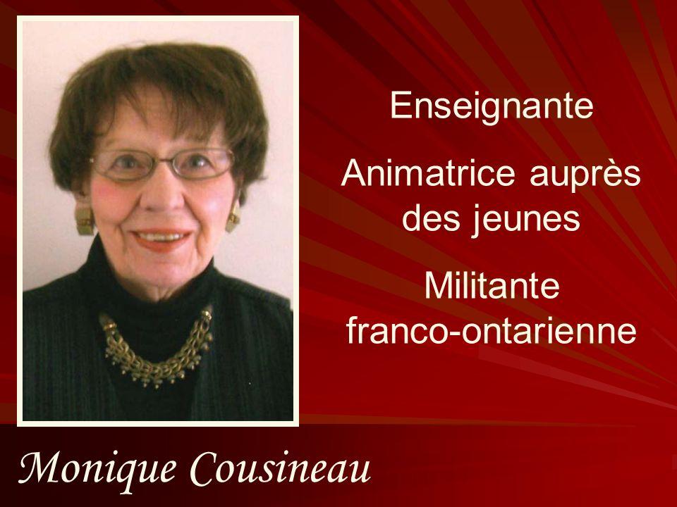 Monique Cousineau Enseignante Animatrice auprès des jeunes Militante franco-ontarienne