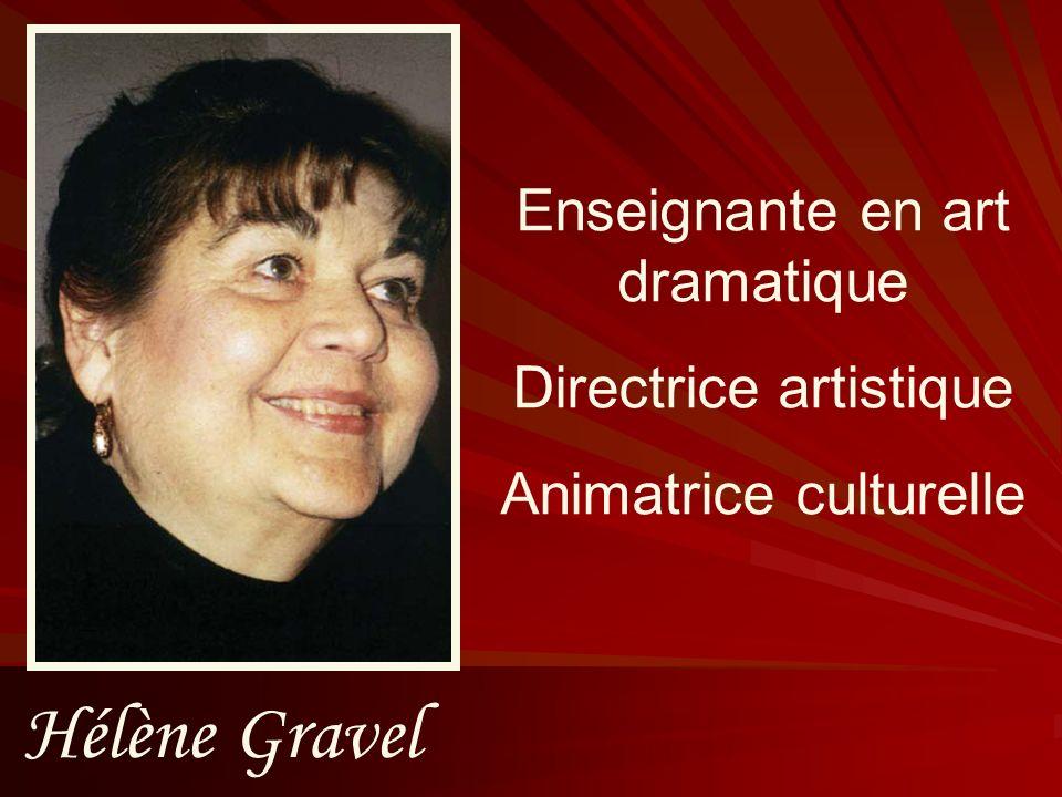 Hélène Gravel Enseignante en art dramatique Directrice artistique Animatrice culturelle