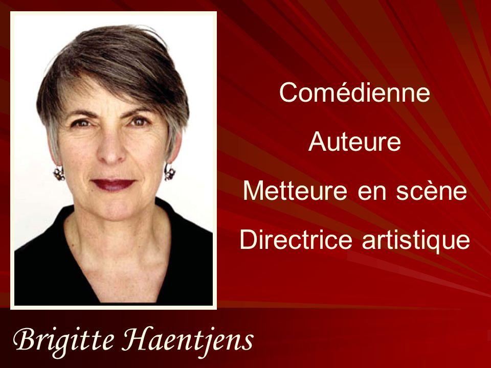 Brigitte Haentjens Comédienne Auteure Metteure en scène Directrice artistique