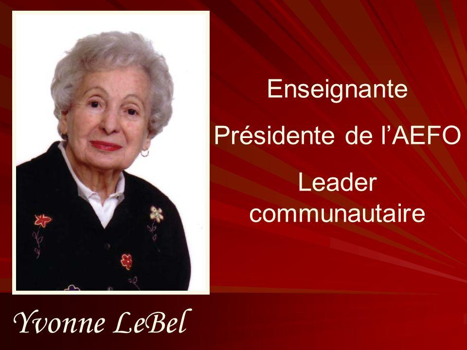 Yvonne LeBel Enseignante Présidente de lAEFO Leader communautaire
