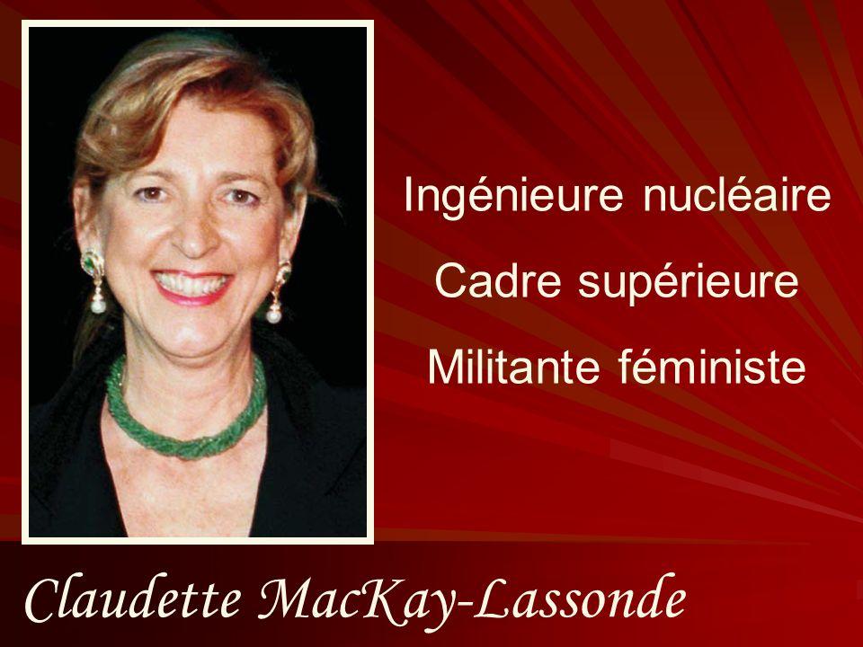 Claudette MacKay-Lassonde Ingénieure nucléaire Cadre supérieure Militante féministe