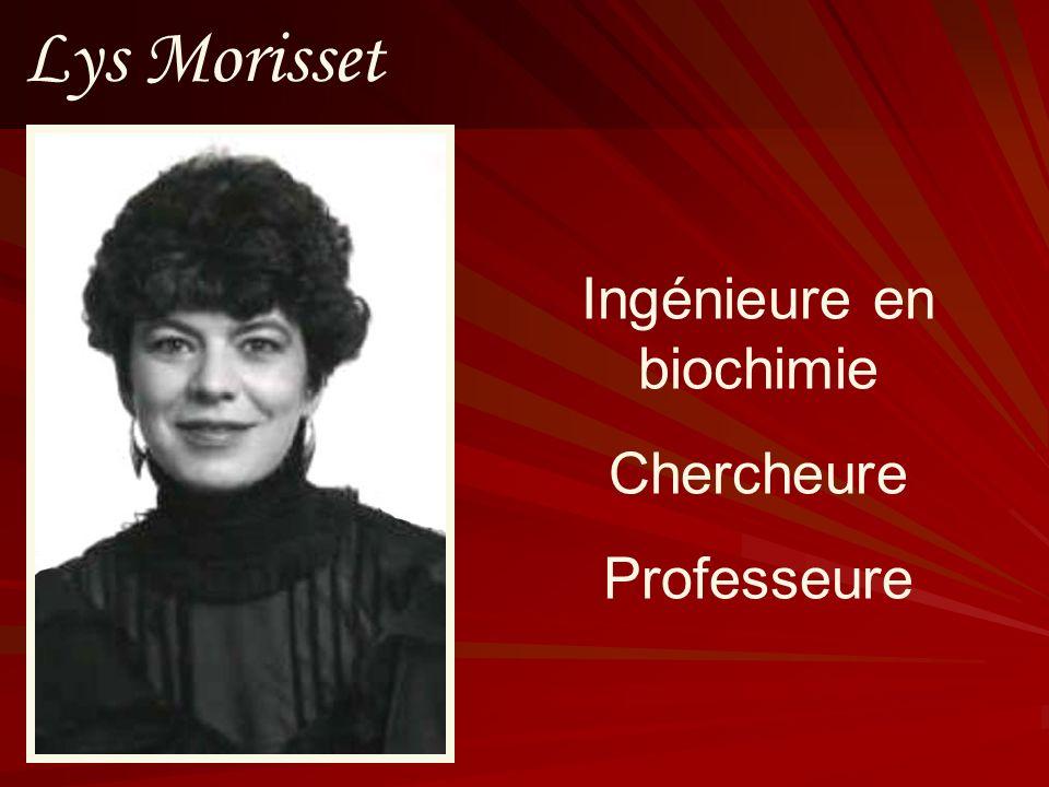 Lys Morisset Ingénieure en biochimie Chercheure Professeure