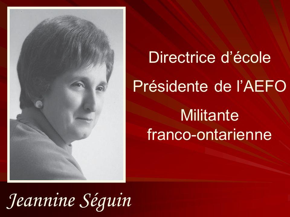 Jeannine Séguin Directrice décole Présidente de lAEFO Militante franco-ontarienne