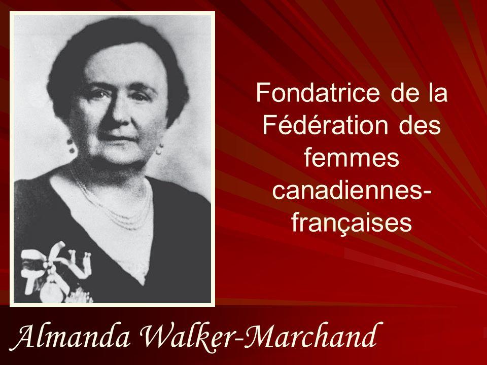 Almanda Walker-Marchand Fondatrice de la Fédération des femmes canadiennes- françaises
