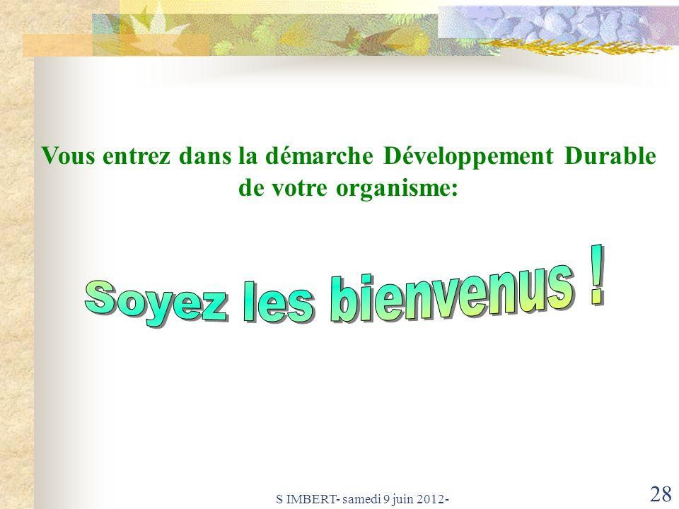 S IMBERT- samedi 9 juin 2012- 28 Vous entrez dans la démarche Développement Durable de votre organisme: