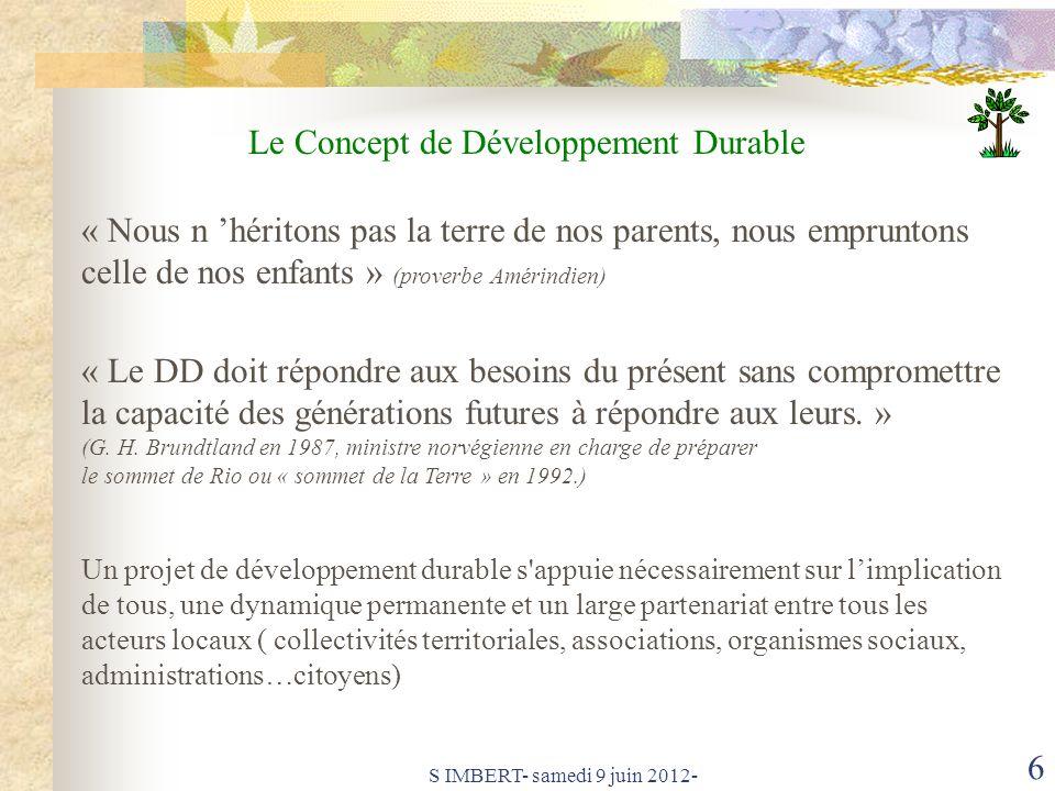S IMBERT- samedi 9 juin 2012- 6 Le Concept de Développement Durable « Le DD doit répondre aux besoins du présent sans compromettre la capacité des générations futures à répondre aux leurs.