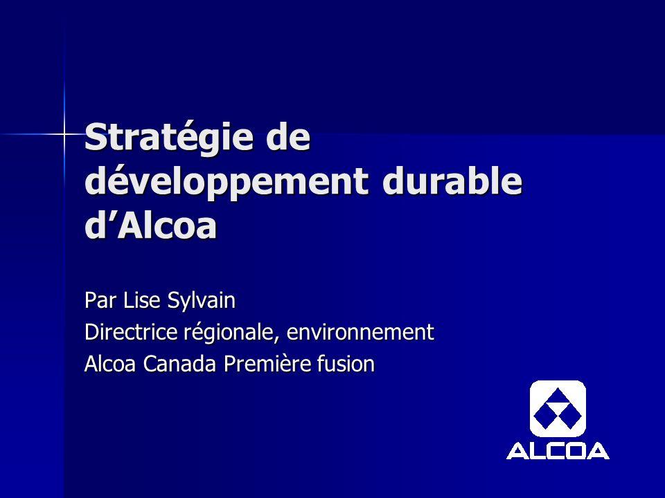 Stratégie de développement durable dAlcoa Par Lise Sylvain Directrice régionale, environnement Alcoa Canada Première fusion