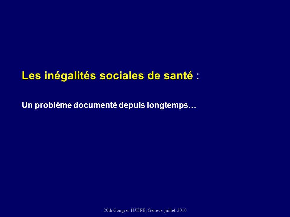 20th Congres IUHPE, Geneve, juillet 2010 Les inégalités sociales de santé : Un problème documenté depuis longtemps…
