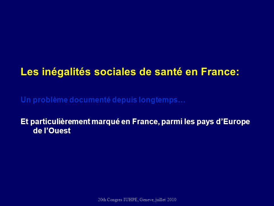 20th Congres IUHPE, Geneve, juillet 2010 Les inégalités sociales de santé en France: Un problème documenté depuis longtemps… Et particulièrement marqué en France, parmi les pays dEurope de lOuest