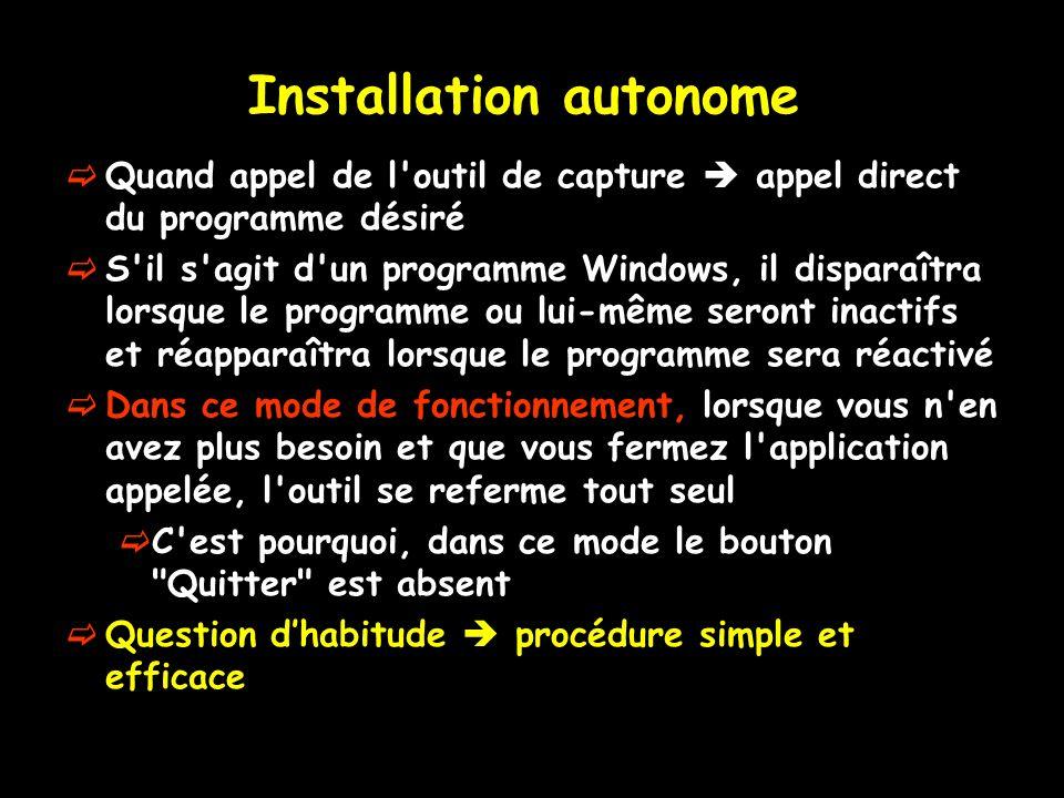 Installation autonome Quand appel de l'outil de capture appel direct du programme désiré S'il s'agit d'un programme Windows, il disparaîtra lorsque le
