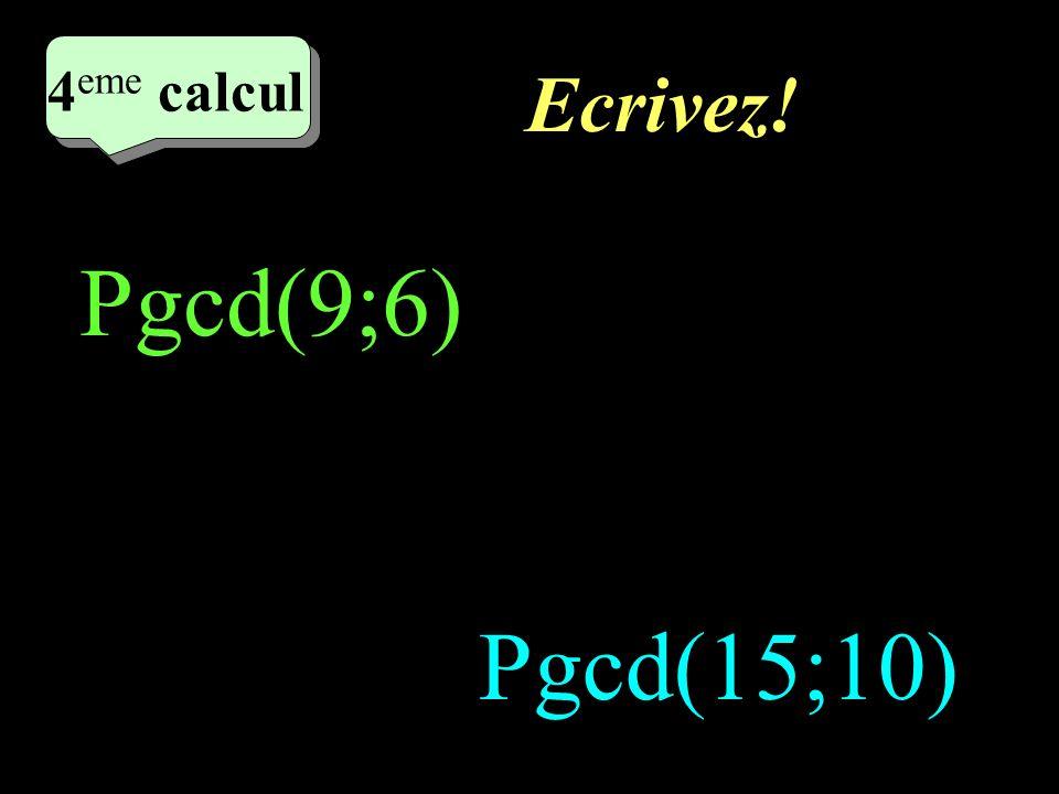 Réfléchissez! 4 eme calcul 4 eme calcul 4 eme calcul Pgcd(9;6) Pgcd(15;10)
