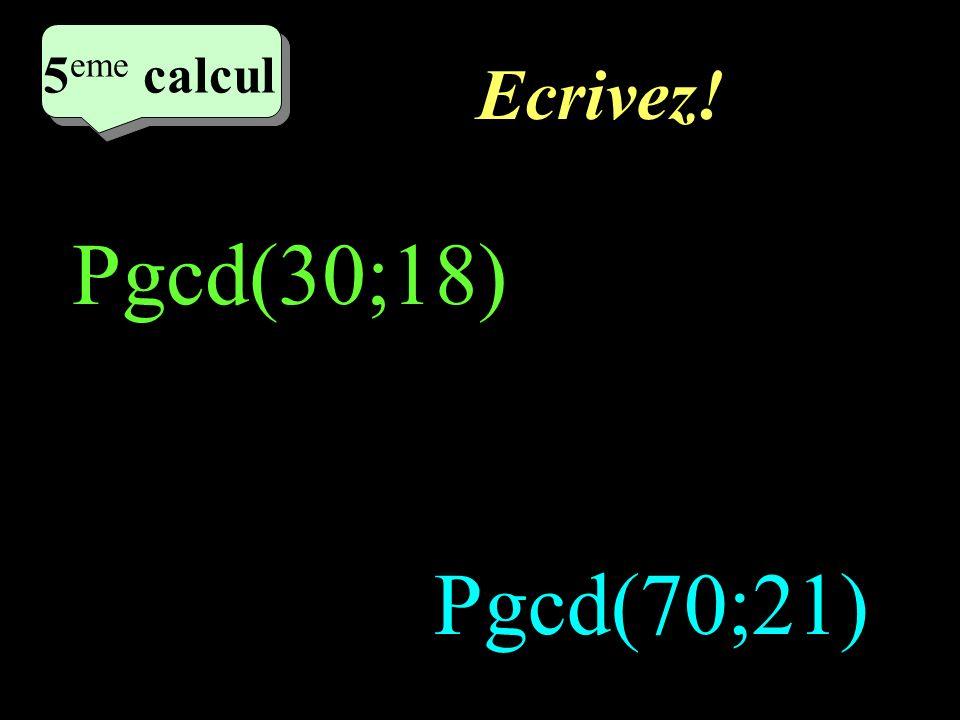 Réfléchissez! 5 eme calcul 5 eme calcul 5 eme calcul Pgcd(30;18) Pgcd(70;21)