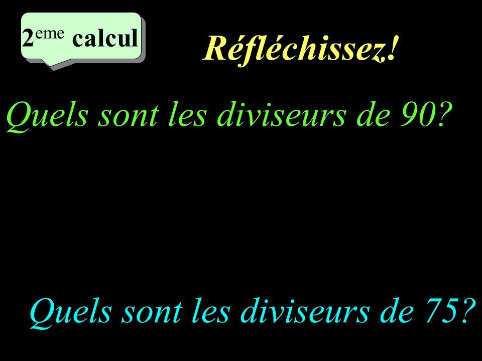 Ecrivez! –1–1 1 er calcul 1 er calcul 1 er calcul Quels sont les diviseurs de 12? Quels sont les diviseurs de 15?