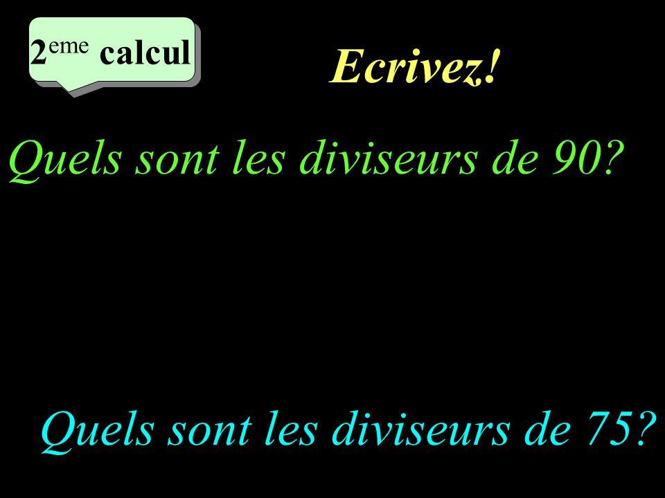 Réfléchissez! 2 eme calcul 2 eme calcul 2 eme calcul 2 eme calcul Quels sont les diviseurs de 75? Quels sont les diviseurs de 90?