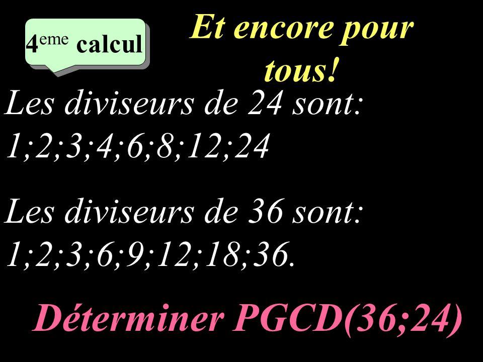 Pour tous! 2 eme calcul 3 eme calcul 3 eme calcul 3 eme calcul Les diviseurs de 45 sont: 1;3;5;9;15;45. Les diviseurs de 75 sont: 1;3;5;15;25;75. Déte