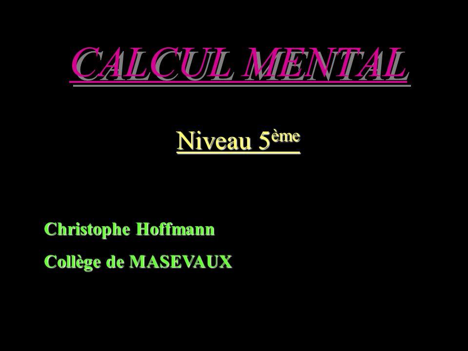 CALCUL MENTAL Niveau 5 ème Christophe Hoffmann Collège de MASEVAUX