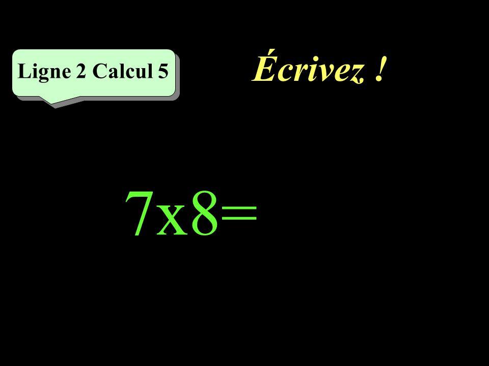 Réfléchissez! Ligne 2 Calcul 5 7x8