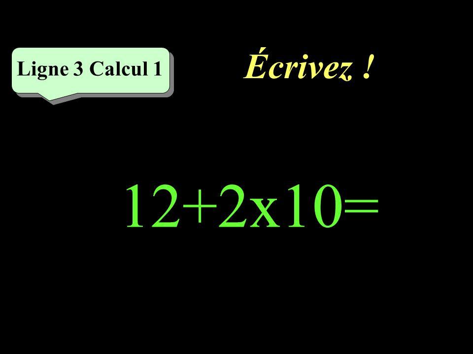 Réfléchissez! Ligne 3 Calcul 1 12+2x10