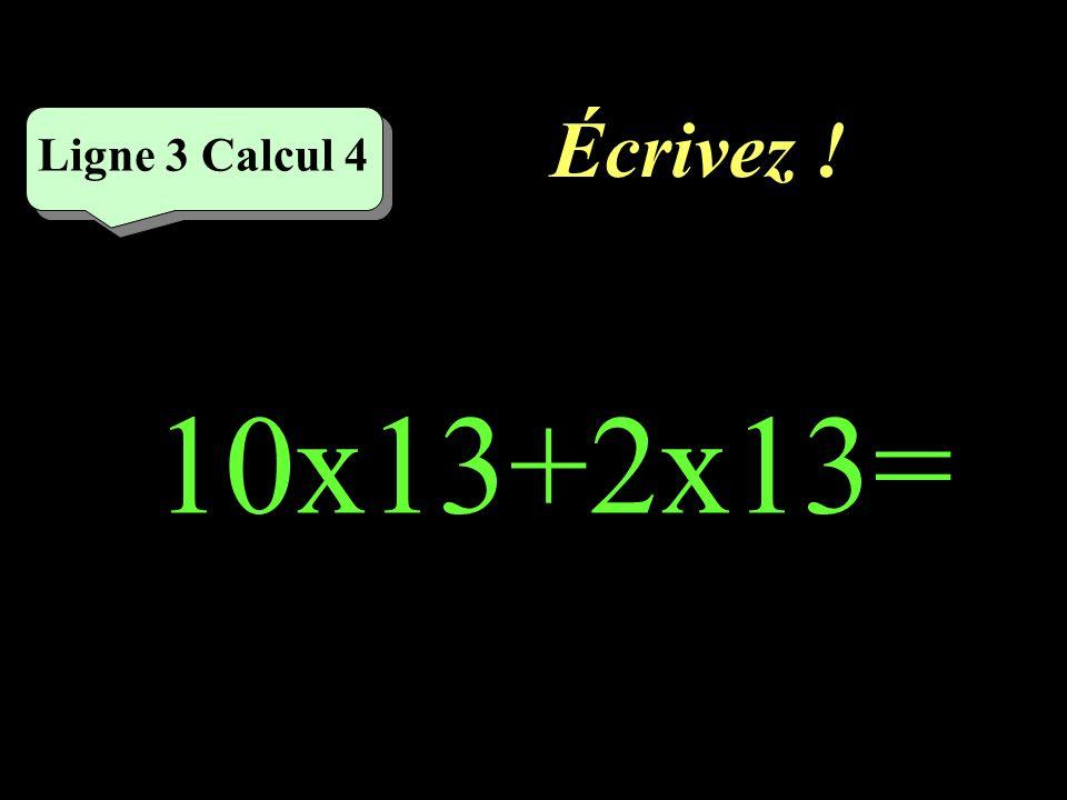 Réfléchissez! Ligne 3 Calcul 4 10x13+2x13