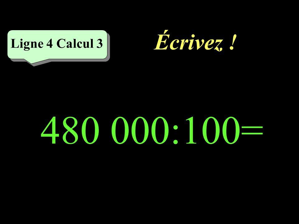 Réfléchissez! Ligne 4 Calcul 3 480 000:100