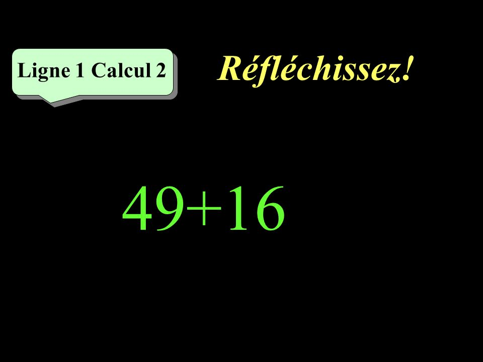 Réfléchissez! Ligne 1 Calcul 2 49+16