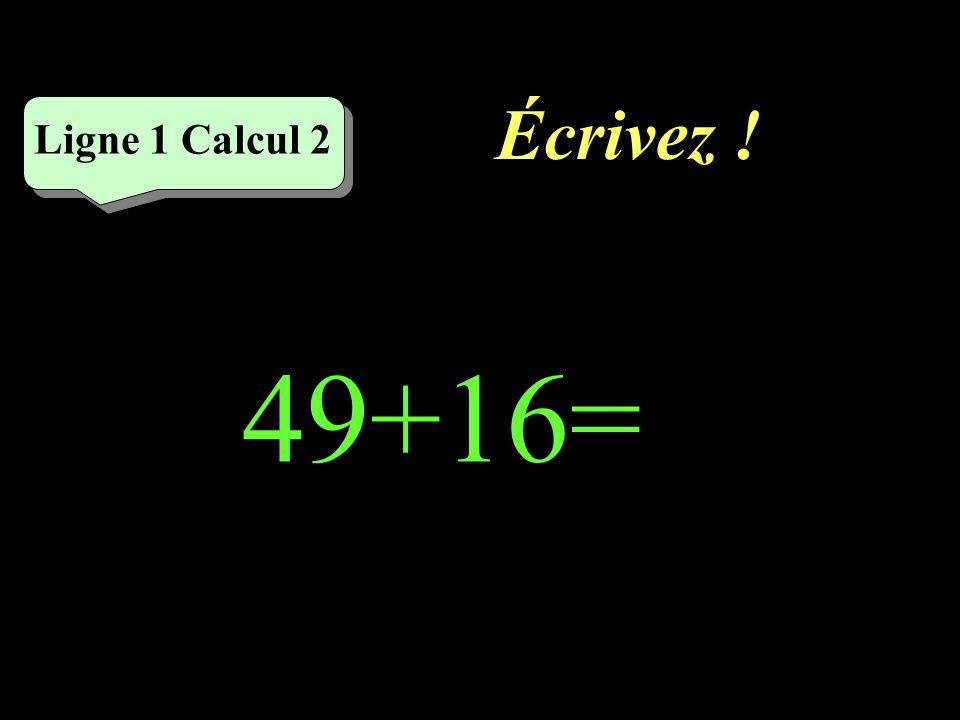 Écrivez ! Ligne 1 Calcul 2 49+16=