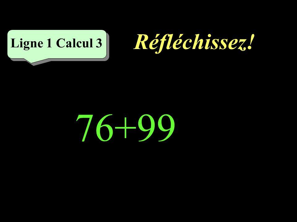 Réfléchissez! Ligne 1 Calcul 3 76+99