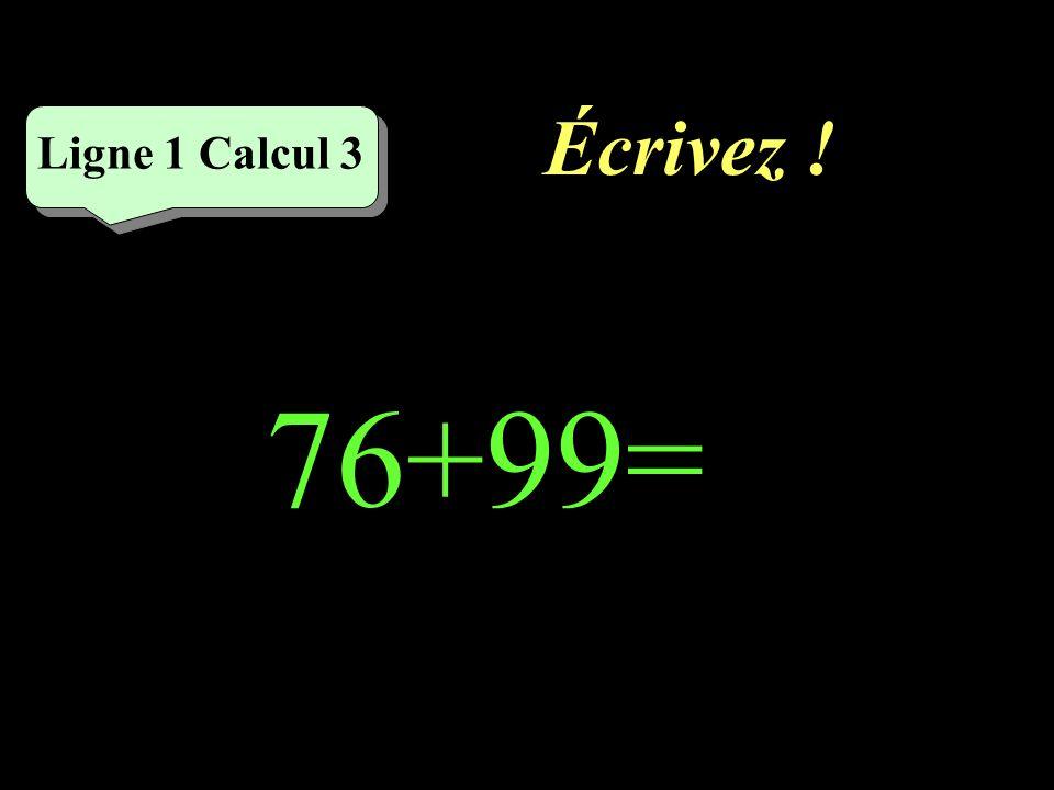 Écrivez ! Ligne 1 Calcul 3 76+99=