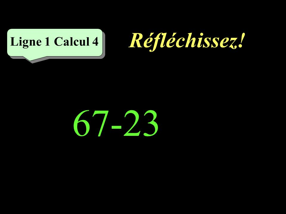 Réfléchissez! Ligne 1 Calcul 4 67-23