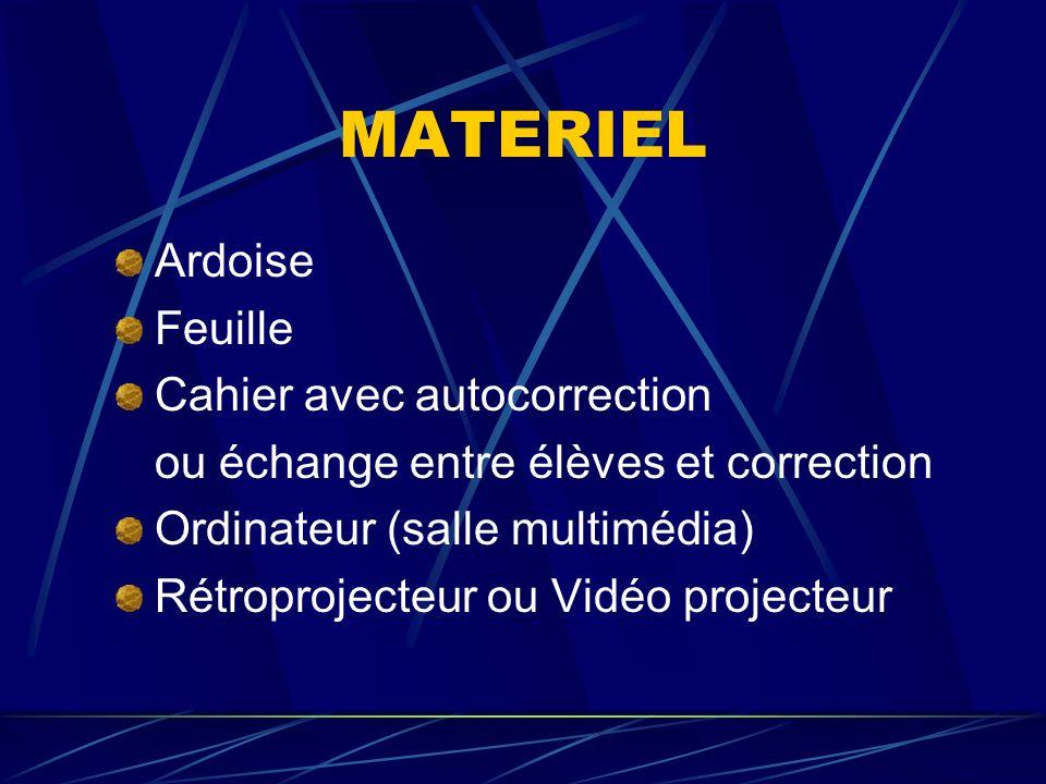 MATERIEL Ardoise Feuille Cahier avec autocorrection ou échange entre élèves et correction Ordinateur (salle multimédia) Rétroprojecteur ou Vidéo proje