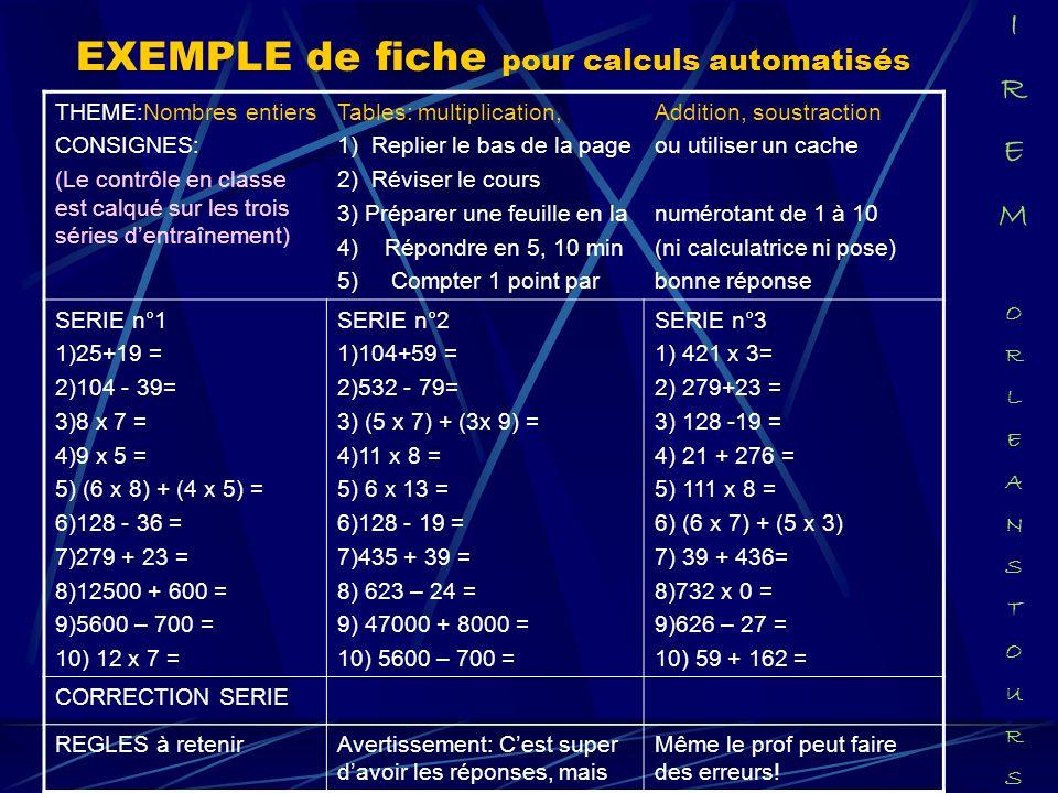 EXEMPLE de fiche pour calculs automatisés THEME:Nombres entiers CONSIGNES: (Le contrôle en classe est calqué sur les trois séries dentraînement) Table