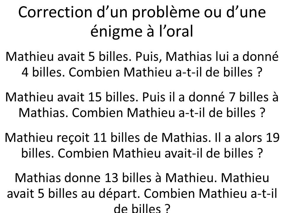 Correction dun problème ou dune énigme à loral Mathieu avait 5 billes. Puis, Mathias lui a donné 4 billes. Combien Mathieu a-t-il de billes ? Mathieu