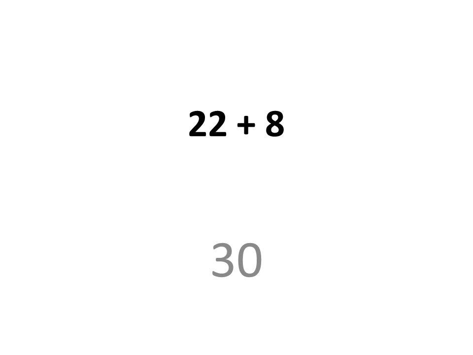 22 + 8 30