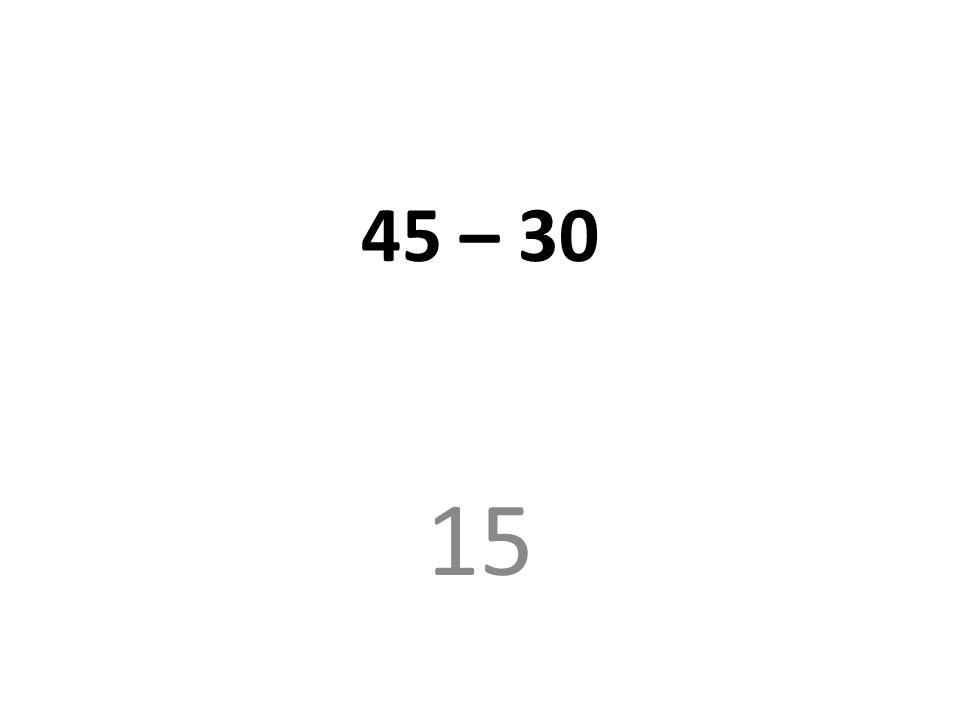 45 – 30 15