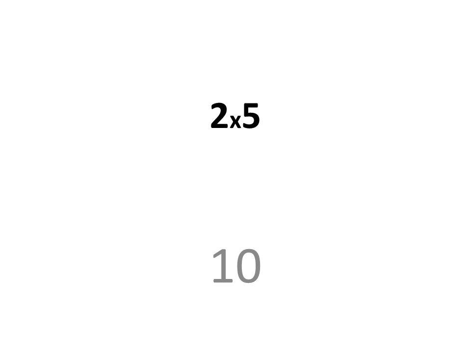 2 x 5 10