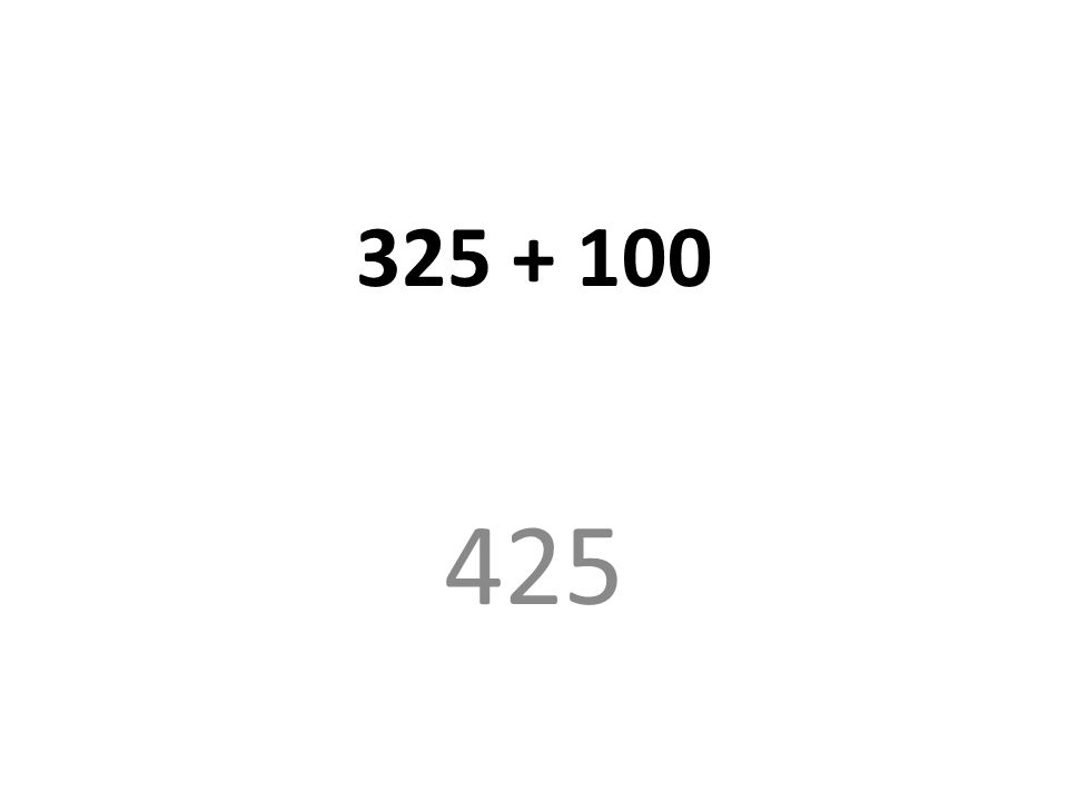 325 + 100 425