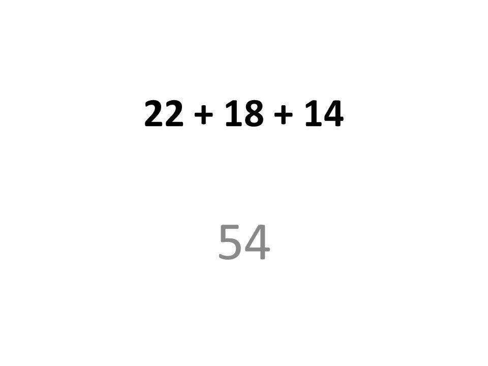 22 + 18 + 14 54