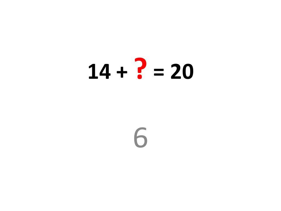 14 + ? = 20 6